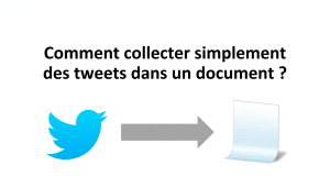 Comment collecter simplement des tweets dans un document