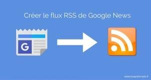 Un outil pour créer le flux RSS de Google News